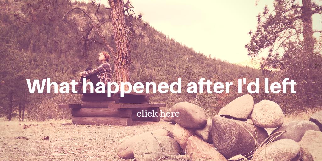 What happened after I'd left